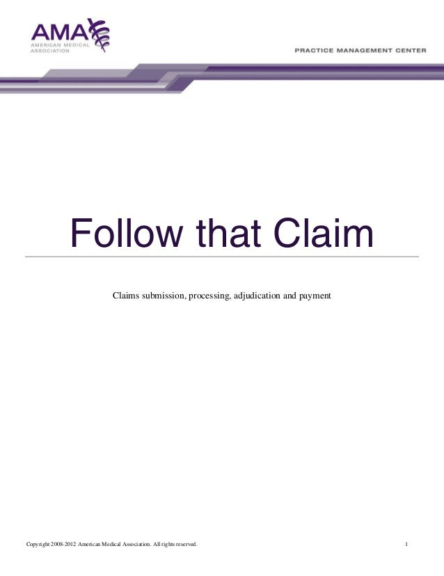 Follow that Claim Claims submission, processing, adjudication and payment  Copyright 2008-2012 American Medical Associatio...