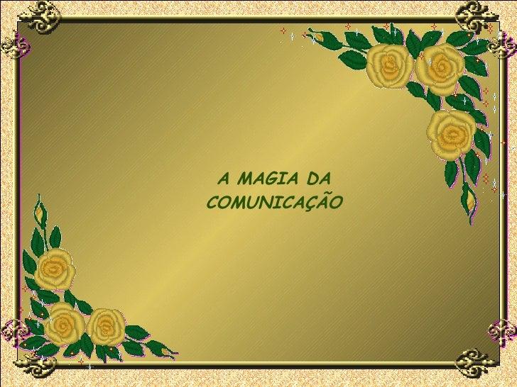 A MAGIA DA COMUNICAÇÃO