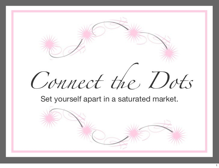 Connect ! Dots Set yourself apart in a saturated market.                                             1