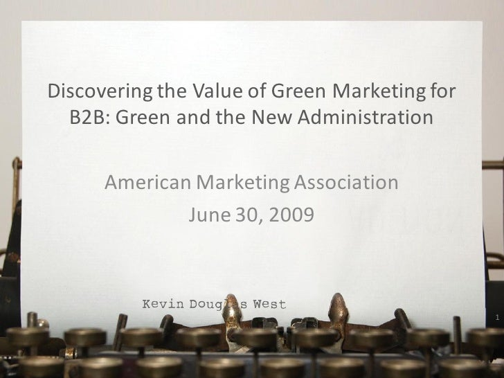 Discovering the Value of Green Marketing for   B2B: Green and the New Administration        American Marketing Association...