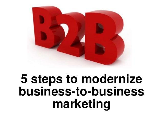 5 steps to modernize business-to-business marketing