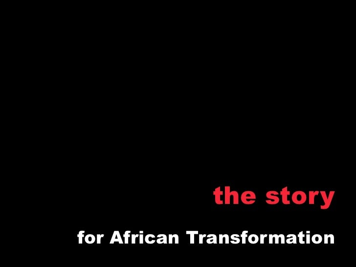 the storyfor African Transformation