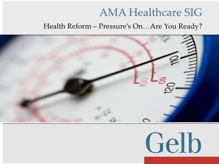 Health Reform – Pressure's On…Are You Ready? AMA Healthcare SIG