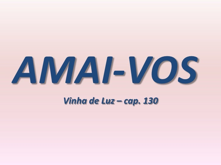 AMAI-VOS  Vinha de Luz – cap. 130