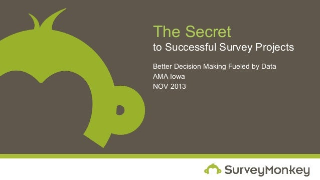 The Secret to Successful Survey Projects Better Decision Making Fueled by Data AMA Iowa NOV 2013