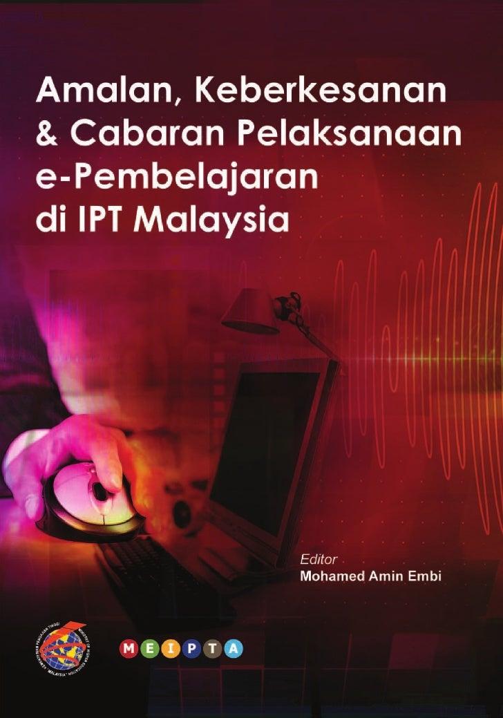 Amalan, Keberkesanan & CabaranPelaksanaan e-Pembelajaran di IPT Malaysia                   EDITOR              MOHAMED AMI...