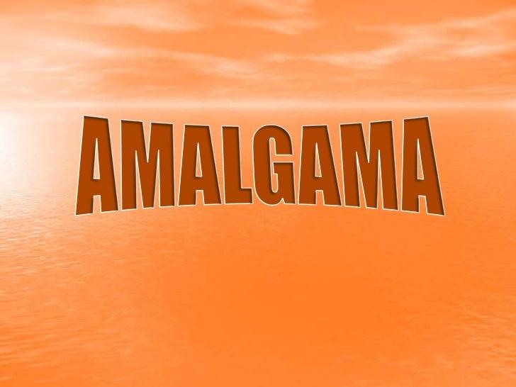 La amalgama es un material deobturación.Se atribuye a M. Traveau haber utilizado elprimer compuesto de amalgama dental pla...