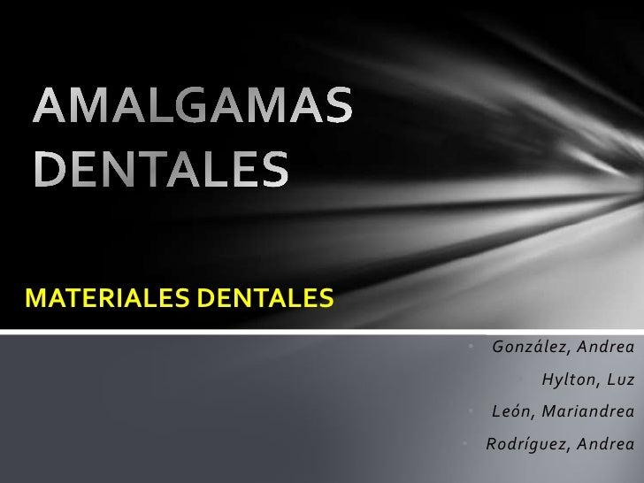 MATERIALES DENTALES                      • González, Andrea                            • Hylton, Luz                      ...