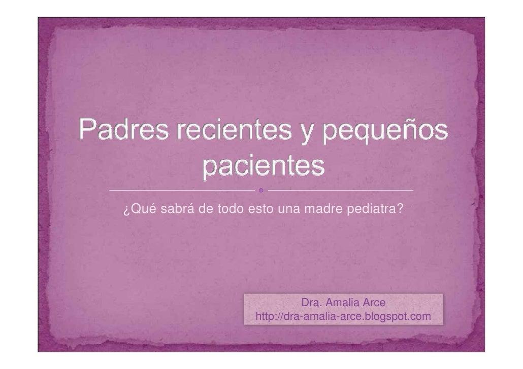 ¿Qué sabrá de todo esto una madre pediatra?                              Dra. Amalia Arce                    http://dra-am...