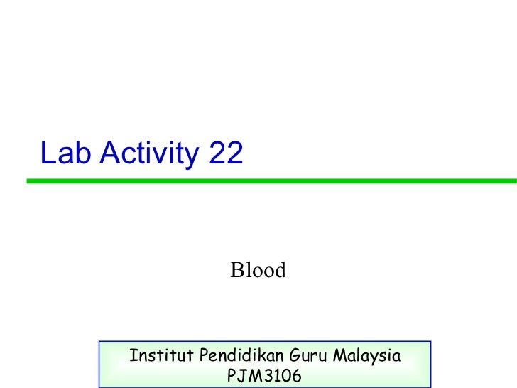 Lab Activity 22 Blood Institut Pendidikan Guru Malaysia PJM3106
