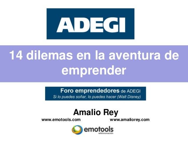 14 dilemas en la aventura de        emprender                 Amalio Rey     www.emotools.com    www.amaliorey.com