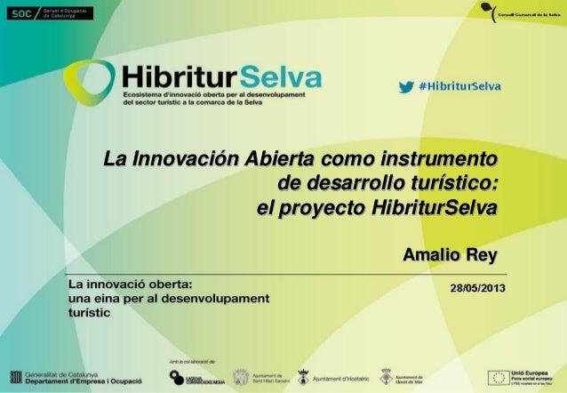 Pag. 1 Amalio A. Rey www.emotools.com www.amaliorey.comLa Innovación Abierta como instrumentode desarrollo turístico:el pr...