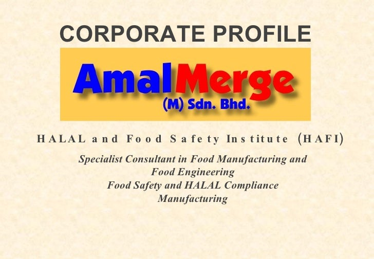 CORPORATE PROFILE    H A L A L a n d F o o d S a f e t y In s t it u t e ( H A F I )         Specialist Consultant in Food...
