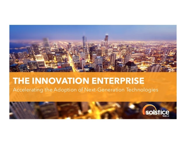THE INNOVATION ENTERPRISE  !  Accelerating the Adoption of Next-Generation Technologies