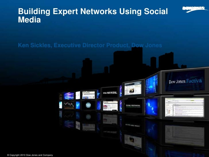 Ken Sickles, Executive Director Product, Dow Jones<br />Building Expert Networks Using Social Media<br />