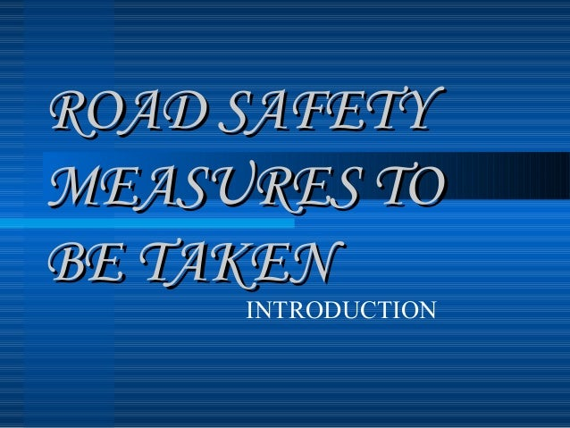 ROAD SAFETYROAD SAFETY MEASURES TOMEASURES TO BE TAKENBE TAKEN INTRODUCTION