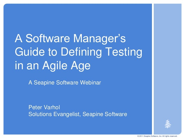 © 2011 Seapine Software, Inc. All rights reserved.<br />A Software Manager's Guide to Defining Testing in an Agile Age<br ...