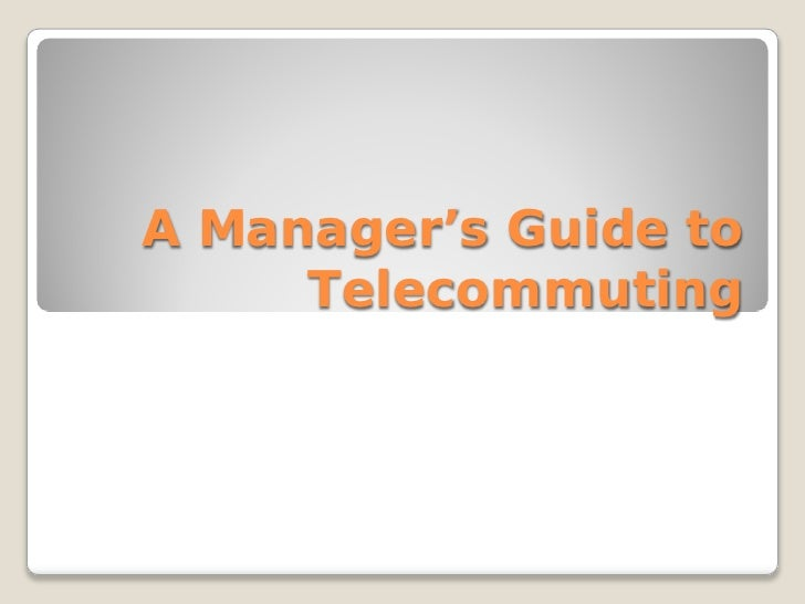 A Manager's Guide to      Telecommuting