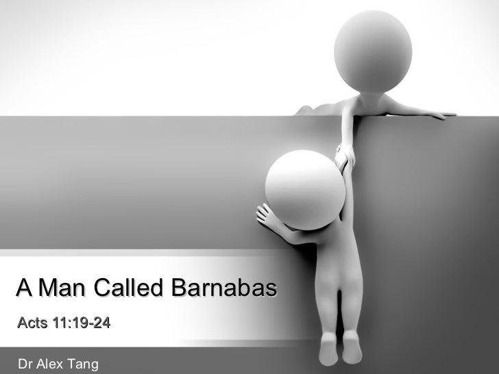A Man Called BarnabasActs 11:19-24Dr Alex Tang