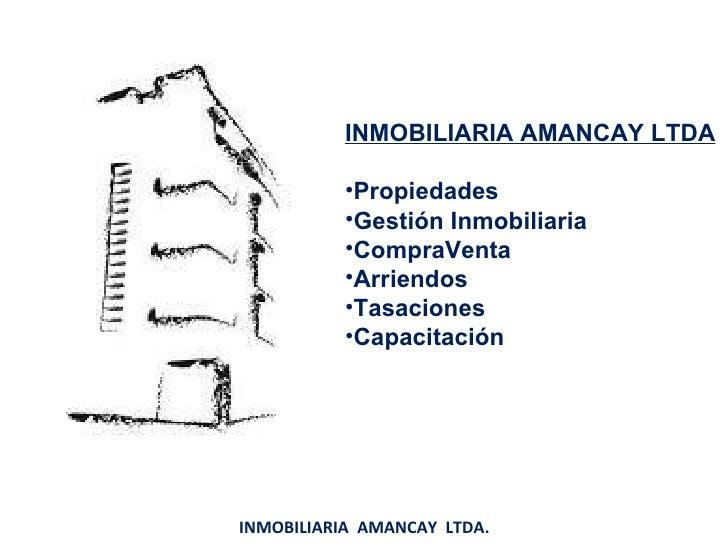 <ul><li>INMOBILIARIA AMANCAY LTDA </li></ul><ul><li>Propiedades </li></ul><ul><li>Gestión Inmobiliaria </li></ul><ul><li>C...