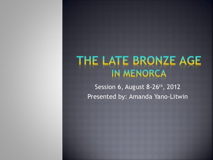 Session 6, August 8-26th, 2012Presented by: Amanda Yano-Litwin