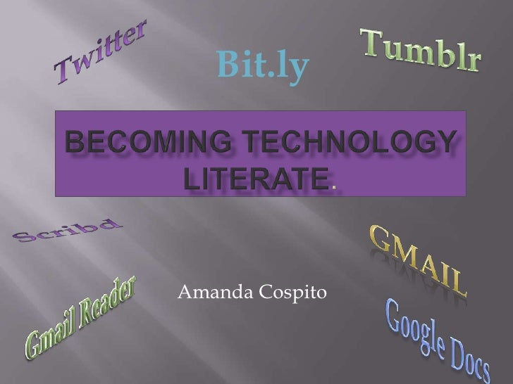 Twitter<br />Tumblr<br />Bit.ly<br />Becoming Technology Literate.<br />Scribd<br />Gmail<br />Amanda Cospito<br />Gmail R...