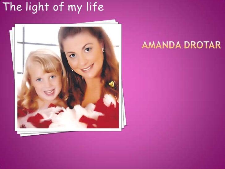 Amanda drotar<br />The light of my life<br />