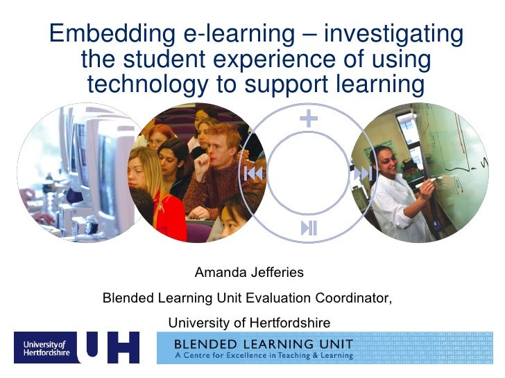 Embedding e-learning – investigating the student experience of using technology to support learning Amanda Jefferies Blend...