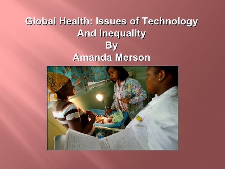 Global Health: Issues of Technology And Inequality By Amanda Merson