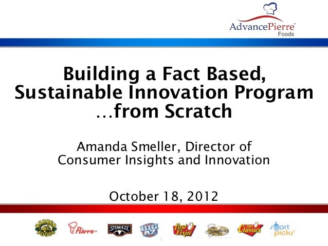 Building a Fact Based,Sustainable Innovation Program         …from Scratch      Amanda Smeller, Director of    Consumer In...