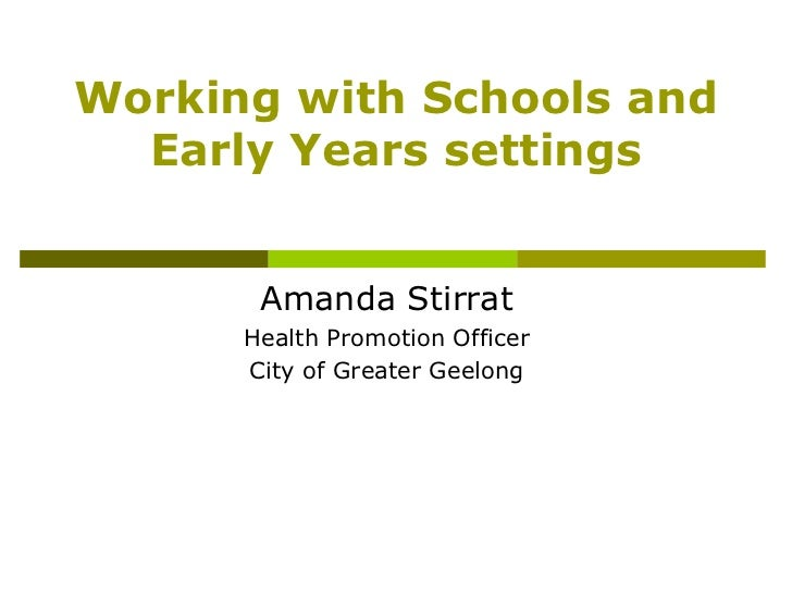 Working with Schools and  Early Years settings       Amanda Stirrat      Health Promotion Officer      City of Greater Gee...
