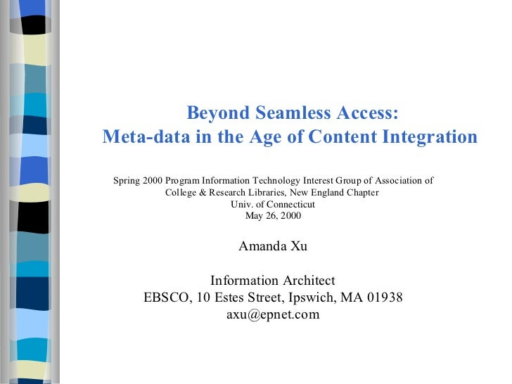 Beyond Seamless Access: Meta-data in the Age of Content Integration Spring 2000 Program Information Technology Interest ...