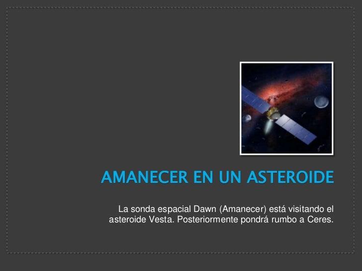Amanecer en un Asteroide<br />La sonda espacial Dawn (Amanecer) está visitando el asteroide Vesta. Posteriormente pondrá r...