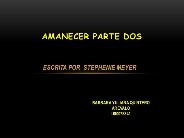 AMANECER PARTE DOSESCRITA POR STEPHENIE MEYER              BARBARA YULIANA QUINTERO                      AREVALO          ...