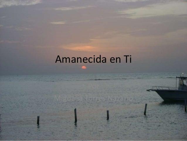 Amanecida en Ti Por Migdalia Torres Nazario