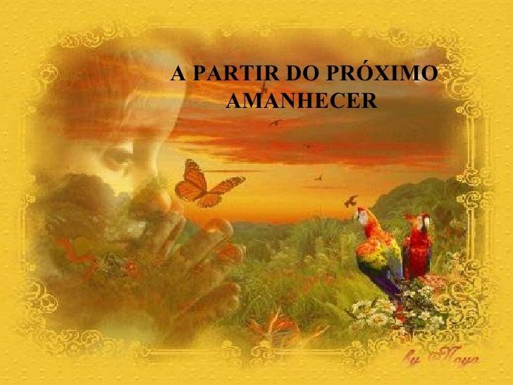A PARTIR DO PRÓXIMO  AMANHECER
