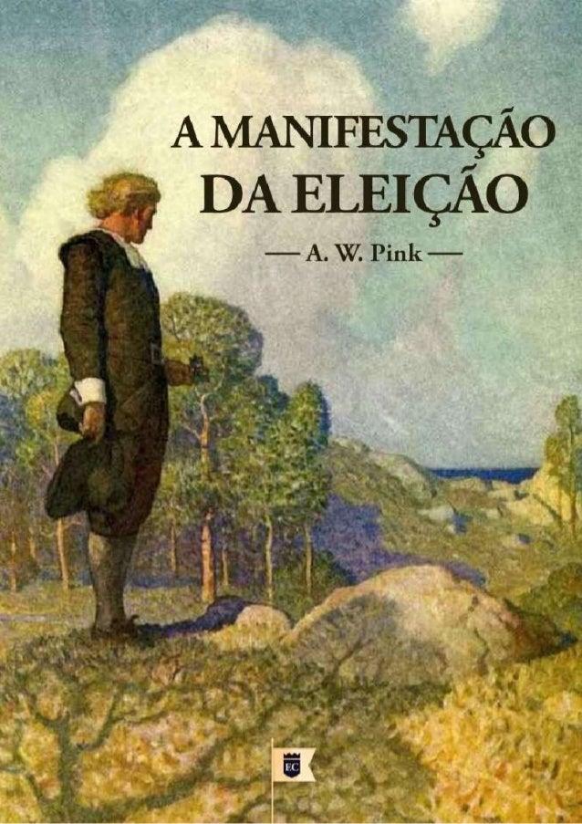 Issuu.com/oEstandarteDeCristo Traduzido do original em Inglês The Doctrine of Election By A. W. Pink A presente tradução c...