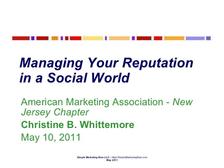 Managing Your Reputation in a Social World   American Marketing Association -  New Jersey Chapter Christine B. Whittemore ...