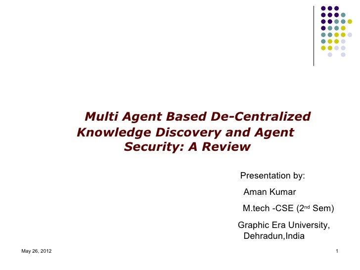 Multi Agent Based De-Centralized               Knowledge Discovery and Agent                      Security: A Review      ...