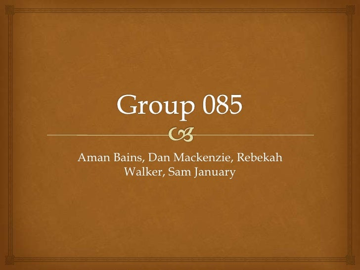 Group 085 <br />Aman Bains, Dan Mackenzie, Rebekah Walker, Sam January<br />