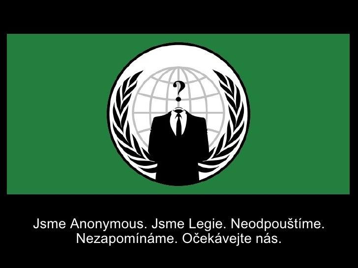 Jsme Anonymous. Jsme Legie. Neodpouštíme.      Nezapomínáme. Očekávejte nás.