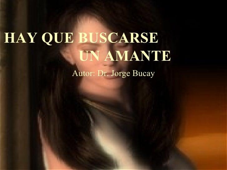 HAY QUE BUSCARSE  UN AMANTE Autor: Dr. Jorge Bucay