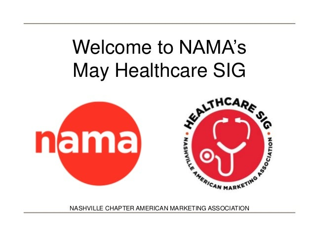 NASHVILLE CHAPTER AMERICAN MARKETING ASSOCIATIONWelcome to NAMA'sMay Healthcare SIG