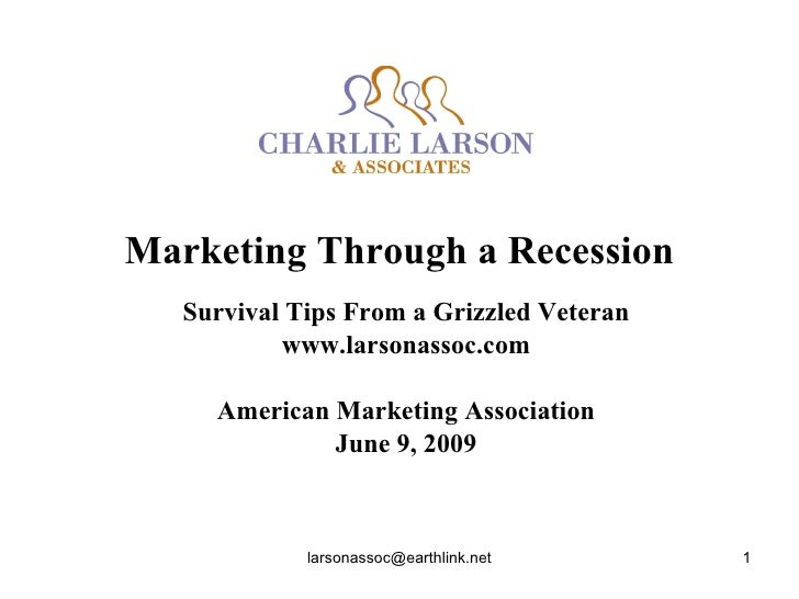 Marketing Through a Recession    Survival Tips From a Grizzled Veteran            www.larsonassoc.com       American Marke...