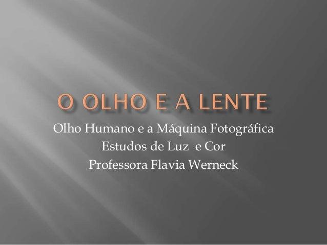 Olho Humano e a Máquina Fotográfica Estudos de Luz e Cor Professora Flavia Werneck