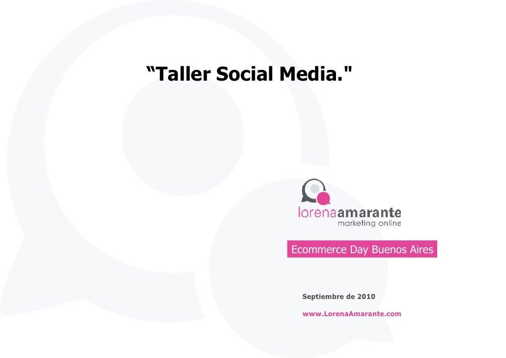 """""""Taller Social Media.""""                    Ecommerce Day Buenos Aires                     Septiembre de 2010               ..."""