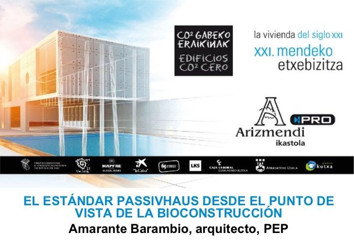EL ESTÁNDAR PASSIVHAUS DESDE EL PUNTO DE       VISTA DE LA BIOCONSTRUCCIÓN      Amarante Barambio, arquitecto, PEP