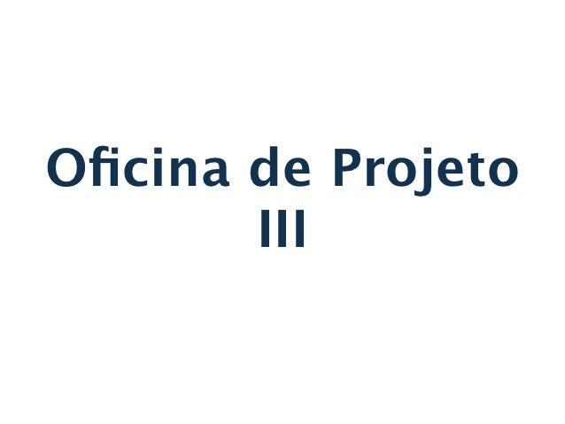 Oficina de Projeto       III