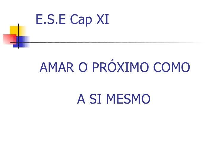 E.S.E Cap XI   AMAR O PRÓXIMO COMO    A SI MESMO