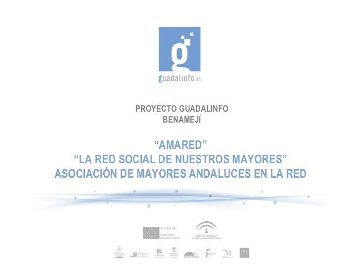 """PROYECTO GUADALINFO BENAMEJÍ """" AMARED"""" """" LA RED SOCIAL DE NUESTROS MAYORES"""" ASOCIACIÓN DE MAYORES ANDALUCES EN LA RED"""